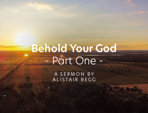 VIDEO: Behold Your God! (Part One) — Speaker, Alistair Begg